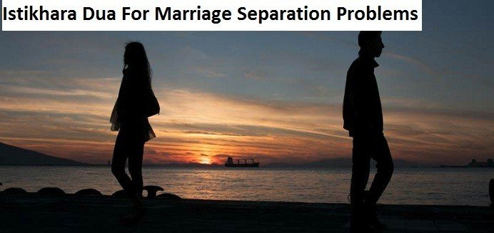 Istikhara For Marriage Separation Problems